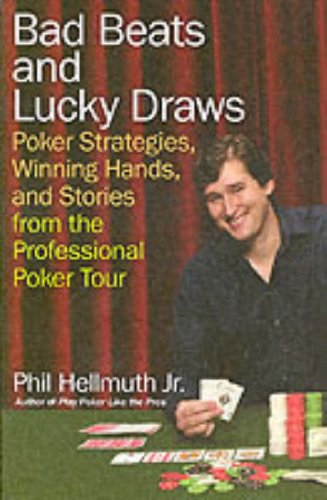 Bad Beats and Lucky Draws: Poker Strategies, Winning Hands, and Stories from the Professional Poker Tour 9780060740832