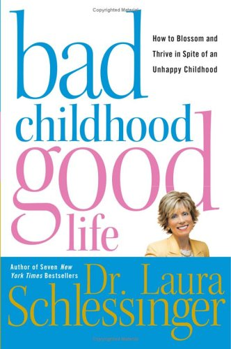 Bad Childhood--Good Life: How to Blossom and Thrive in Spite of an Unhappy Childhood 9780060577865