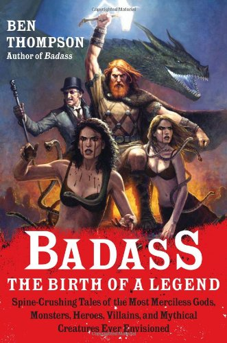 Badass: The Birth of a Legend: Spine-Crushing Tales of the Most Merciless Gods, Monsters, Heroes, Villains, and Mythical Creatures Ever Envisioned 9780062001351