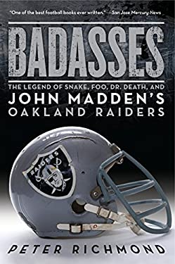 Badasses: The Legend of Snake, Foo, Dr. Death, and John Madden's Oakland Raiders 9780061834318