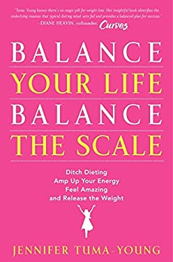 Balance Your Life, Balance the Scale: Ditch Dieting, Amp Up Your Energy, Feel Amazing, and Release the Weight 9780062117007