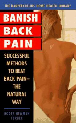Banish Back Pain: Successful Methods to Help Beat Back Pain-The Natural Way