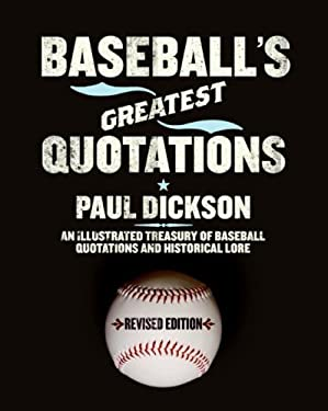 Baseball's Greatest Quotations: An Illustrated Treasury of Baseball Quotations and Historical Lore 9780061260605