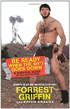 Be Ready When the Sh*t Goes Down: A Survival Guide to the Apocalypse 9780061998256