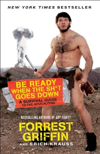 Be Ready When the Sh*t Goes Down: A Survival Guide to the Apocalypse 9780061998263