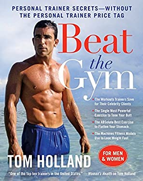 Beat the Gym: Personal Trainer Secrets--Without the Personal Trainer Price Tag 9780061984051