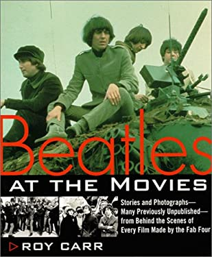 Beatles at the Movies: Stories and Photographs from Behind the Scenes at All Five Films Made by Unpub..