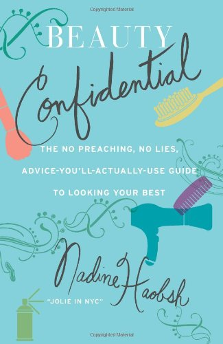 Beauty Confidential: The No Preaching, No Lies, Advice-You'll-Actually-Use Guide to Looking Your Best