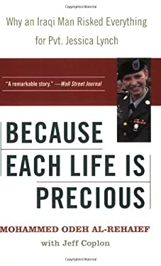 Because Each Life Is Precious: Why an Iraqi Man Risked Everything for Private Jessica Lynch 9780060724405