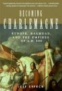 Becoming Charlemagne: Europe, Baghdad, and the Empires of A.D. 800 9780060797065