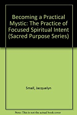 Becoming a Practical Mystic: The Practice of Focused Spiritual Intent