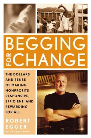 Begging for Change: The Dollars and Sense of Making Nonprofits Responsive, Efficient, and Rewarding for All 9780060541712