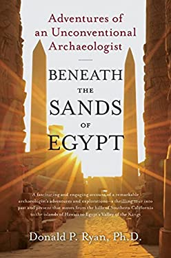 Beneath the Sands of Egypt: Adventures of an Unconventional Archaeologist 9780061732829