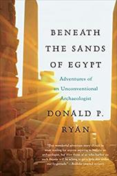 Beneath the Sands of Egypt: Adventures of an Unconventional Archaeologist 11155052