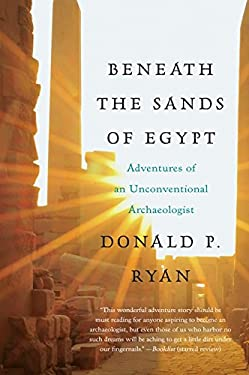 Beneath the Sands of Egypt: Adventures of an Unconventional Archaeologist 9780061732836