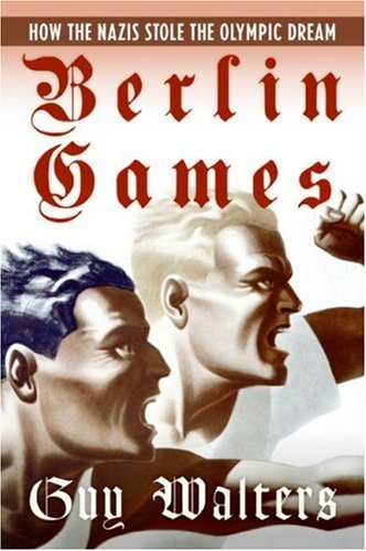 Berlin Games: How the Nazis Stole the Olympic Dream 9780060874131