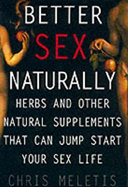 Better Sex Naturally: Herbs and Other Natural Supplements That Will Jump-Start Your Sex Life