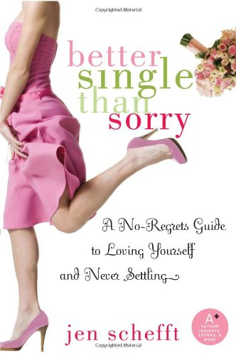 Better Single Than Sorry: A No-Regrets Guide to Loving Yourself and Never Settling