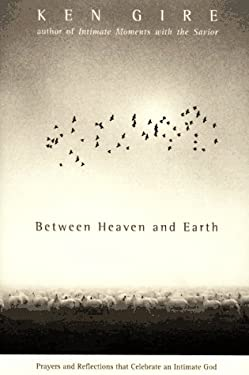 Between Heaven and Earth: Prayers and Reflections That Celebrate and Intimate God