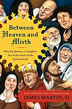 Between Heaven and Mirth: Why Joy, Humor, and Laughter Are at the Heart of the Spiritual Life 9780062024268