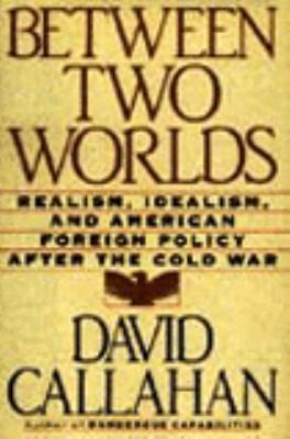 Between Two Worlds: Realism, Idealism, and American Foreign Policy After the Cold War