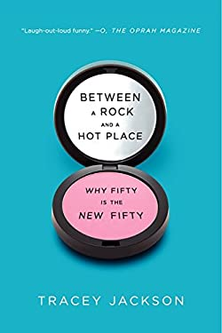Between a Rock and a Hot Place: Why Fifty Is the New Fifty 9780061669286