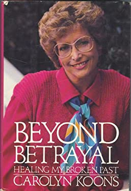Beyond Betrayal: Healing My Broken Past