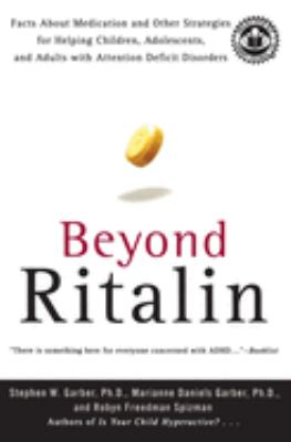 Beyond Ritalin: Facts about Medication and Other Strategies for Helping Children, Adolescents, and Adults with Attention Deficit Disor
