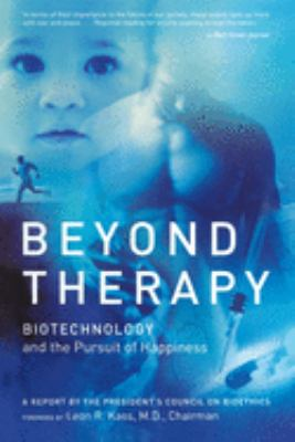 Beyond Therapy: Biotechnology and the Pursuit of Happiness 9780060734909