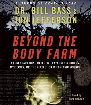 Beyond the Body Farm: A Legendary Bone Detective Explores Murders, Mysteries, and the Revolution in Forensic Science 9780061363580