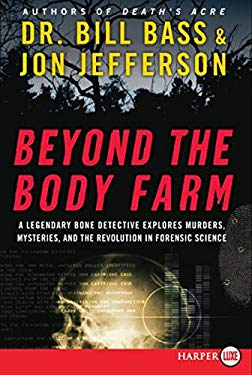 Beyond the Body Farm: A Legendary Bone Detective Explores Murders, Mysteries, and the Revolution in Forensic Science 9780061366987