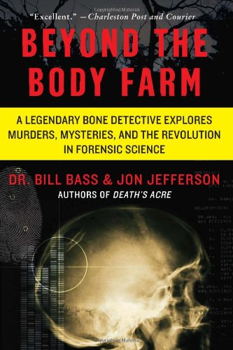 Beyond the Body Farm: A Legendary Bone Detective Explores Murders, Mysteries, and the Revolution in Forensic Science 9780060875282