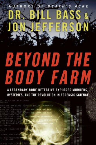 Beyond the Body Farm: A Legendary Bone Detective Explores Murders, Mysteries, and the Revolution in Forensic Science 9780060875299