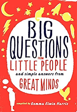 Big Questions from Little People: And Simple Answers from Great Minds 9780062223227