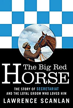 The Big Red Horse: The Story of Secretariat and the Loyal Groom Who Loved Him 9780062026699