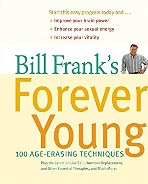 Bill Frank's Forever Young: 100 Age-Erasing Techniques