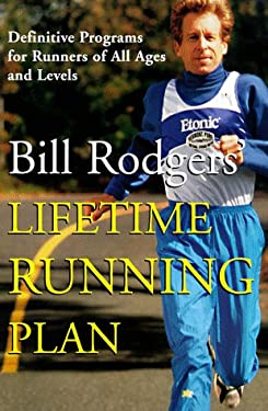 Bill Rodgers' Lifetime Running Plan: Definitive Programs for Runners of All Ages and Levels