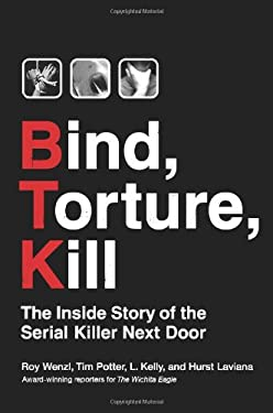 Bind, Torture, Kill: The Inside Story of the Serial Killer Next Door 9780061246500
