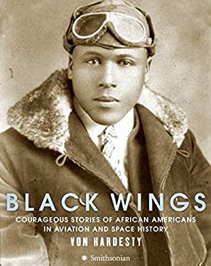 Black Wings: Courageous Stories of African Americans in Aviation and Space History 9780061261381