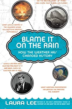 Blame It on the Rain: How the Weather Has Changed History 9780060839826