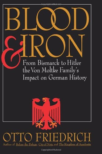 Blood and Iron: From Bismarck to Hitler the Von Moltke Family's Impact on German History