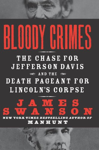 Bloody Crimes: The Chase for Jefferson Davis and the Death Pageant for Lincoln's Corpse 9780061233784