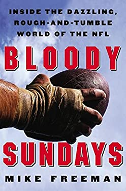 Bloody Sundays: Inside the Dazzling, Rough-And-Tumble World of the NFL