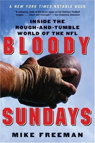 Bloody Sundays: Inside the Rough-And-Tumble World of the NFL 9780060739317