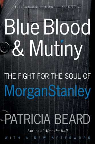 Blue Blood and Mutiny: The Fight for the Soul of Morgan Stanley 9780060881924