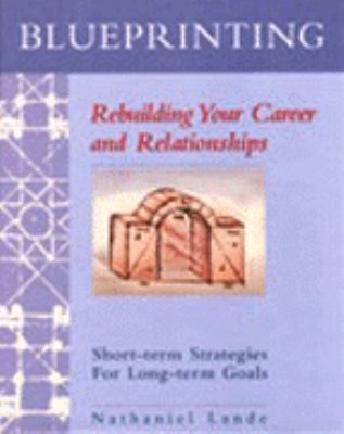 Blueprinting: Rebuilding Your Career and Relationships: Short-Term Strategies for Long-Term Goals [With Cards]