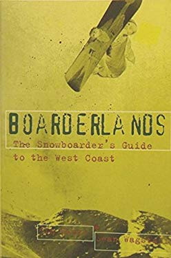 Boarderlands: The Snowboarder's Guide to the West Coast