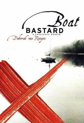 Boat Bastard: A Memoir of Love and Hate