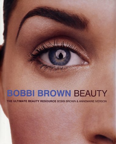 Bobbi Brown Beauty: The Ultimate Beauty Resource 9780062701671