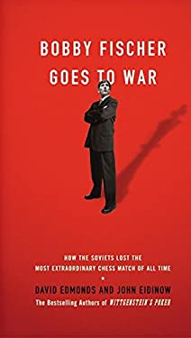 Bobby Fischer Goes to War: How the Soviets Lost the Most Extraordinary Chess Match of All Time 9780060510244